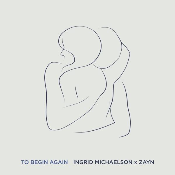 To Begin Again - Ingrid Michaelson & ZAYN